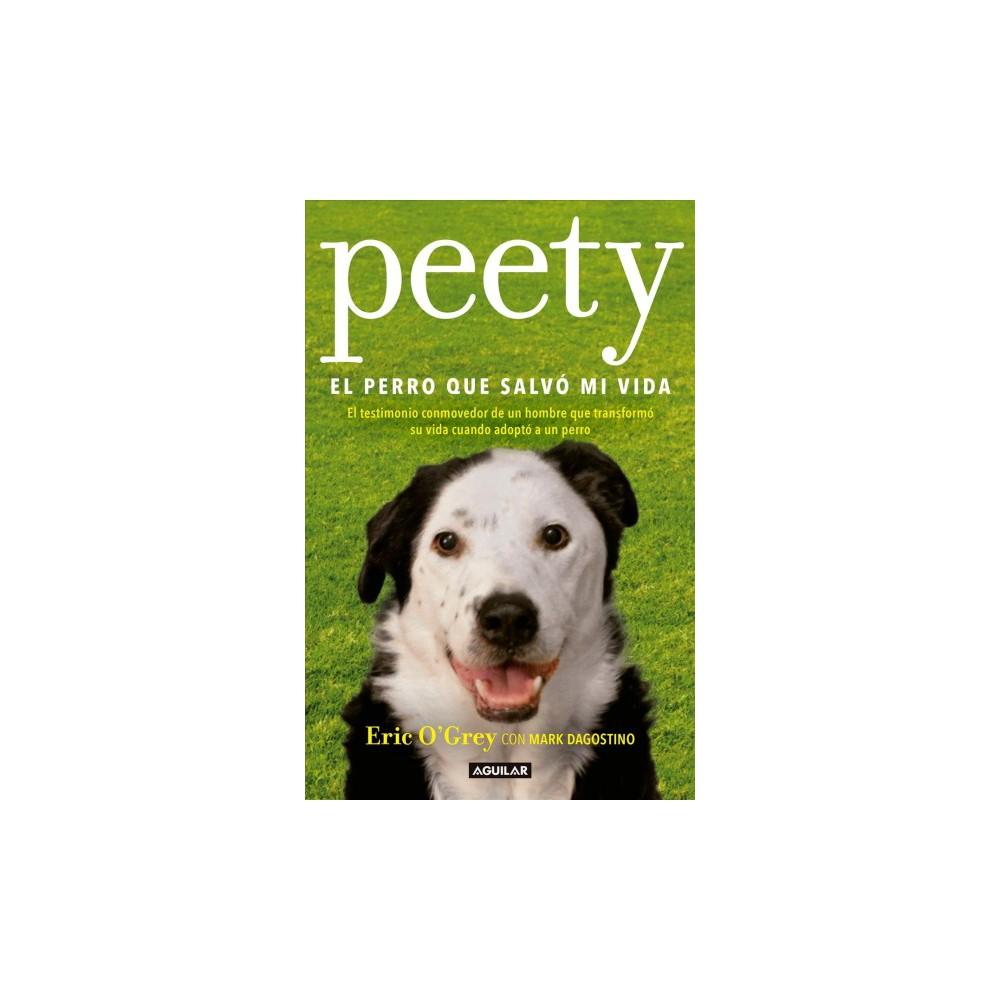 Peety, el perro que salvó mi vida/ Walking with Peety, The Dog Who Saved My Life : El Testimonio