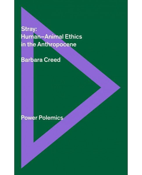 Stray : Human-Animal Ethics in the Anthropocene -  by Barbara Creed (Paperback) - image 1 of 1