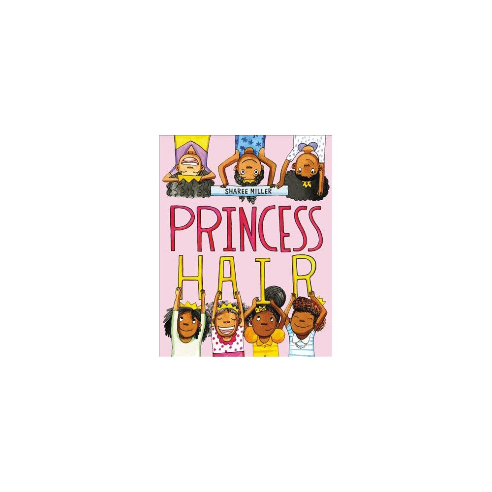 Princess Hair - by Sharee Miller (School And Library)