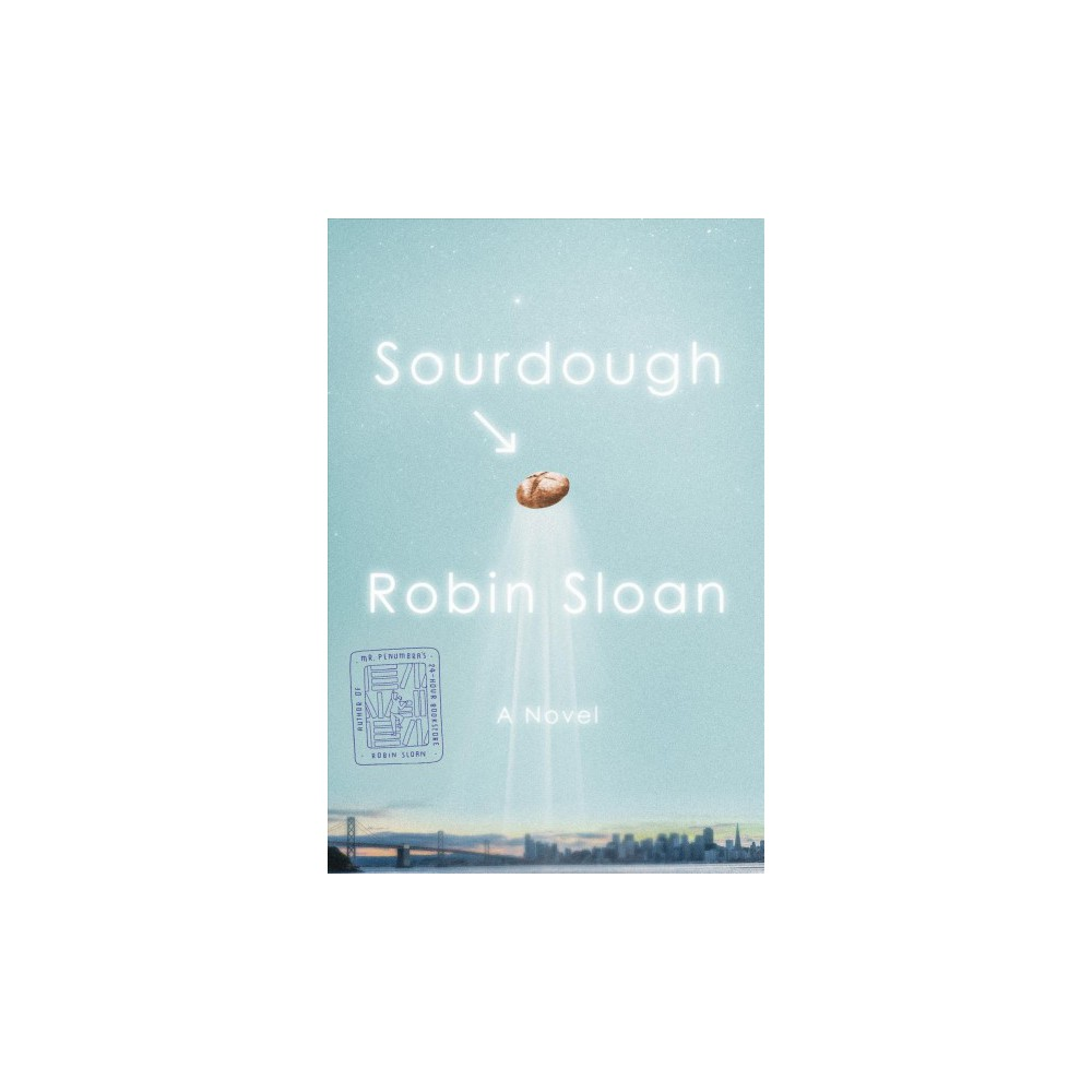 Sourdough - by Robin Sloan (Hardcover)