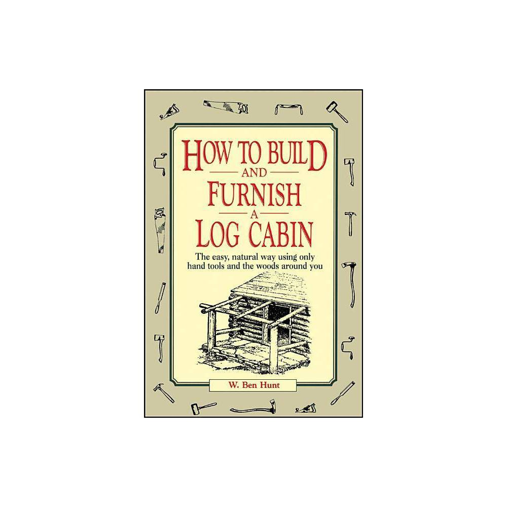 How To Build And Furnish A Log Cabin By W Ben Hunt Paperback