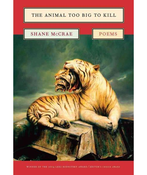 Animal Too Big to Kill : Poems (Paperback) (Shane Mccrae) - image 1 of 1