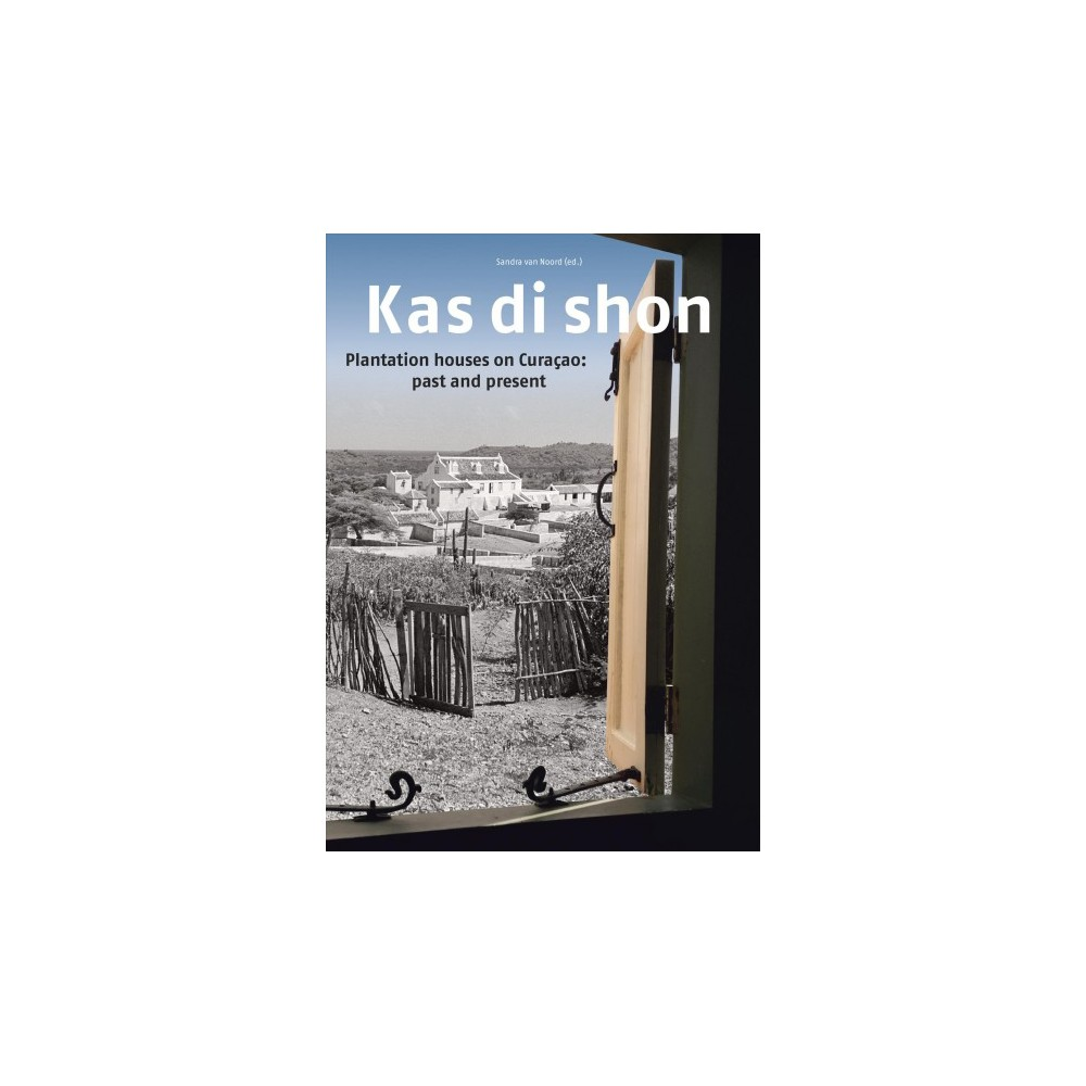 Kas Di Shon : Plantation Houses on Curacao: Past and Present - (Paperback)