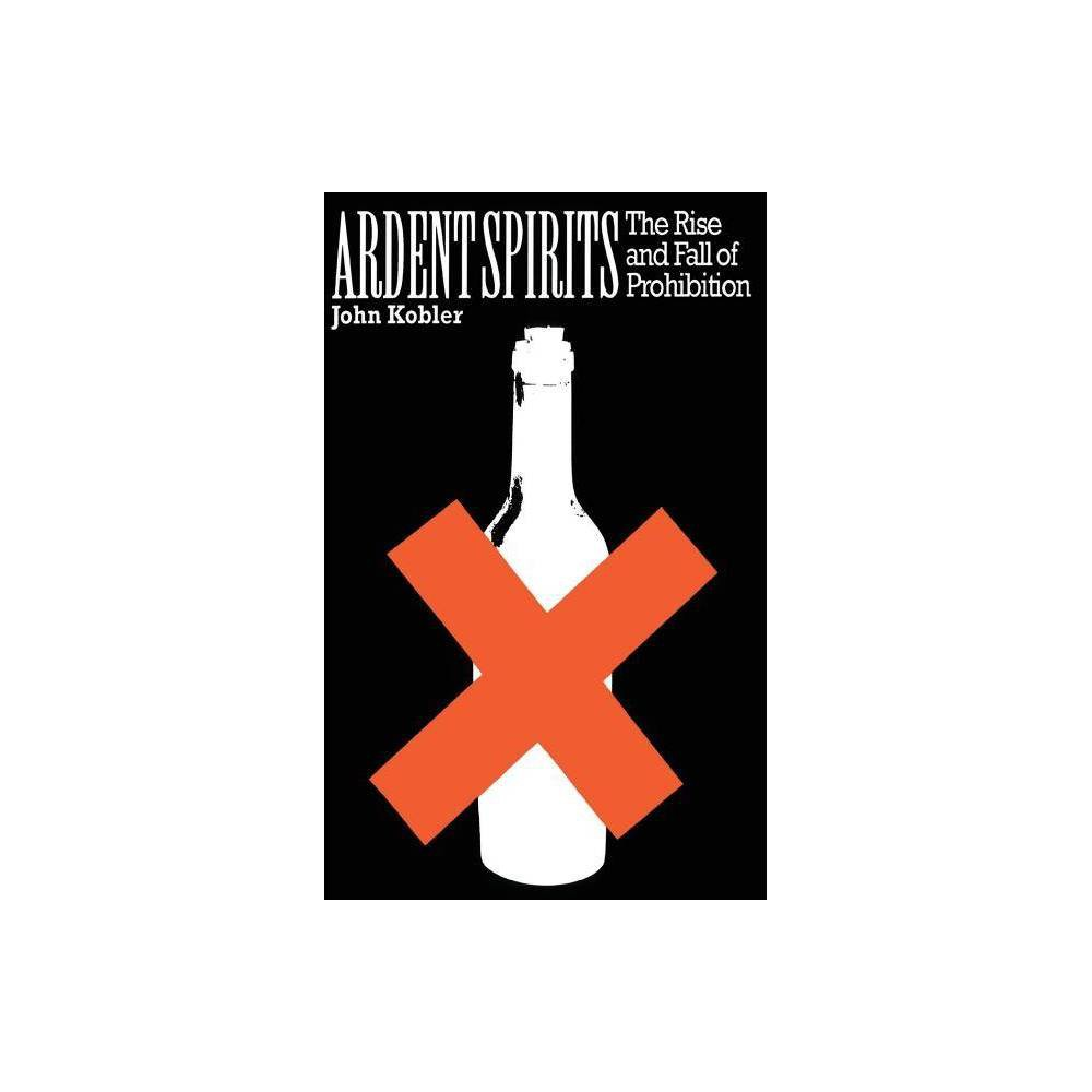 Ardent Spirits Pb By John Kobler Paperback