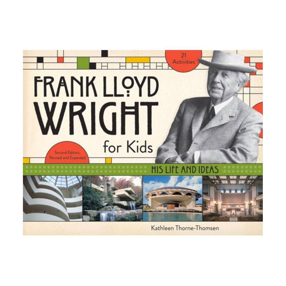 Frank Lloyd Wright For Kids For Kids 2nd Edition By Kathleen Thorne Thomsen Paperback