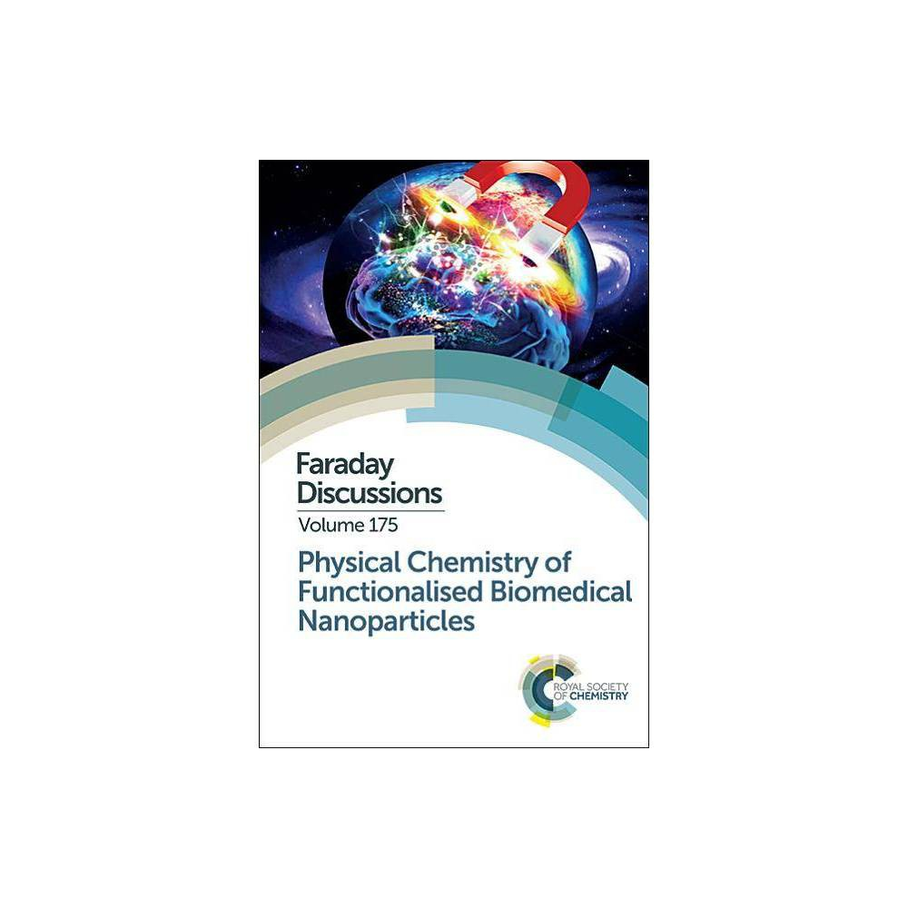 Physical Chemistry of Functionalised Biomedical Nanoparticles - (Faraday Discussions) (Hardcover)