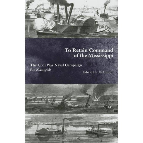 To Retain Command of the Mississippi - 2 Edition (Hardcover) - image 1 of 1