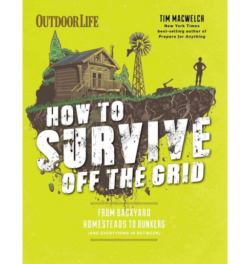 How to Survive Off the Grid : From Backyard Homesteads to Bunkers (and Everything in Between) - image 1 of 1