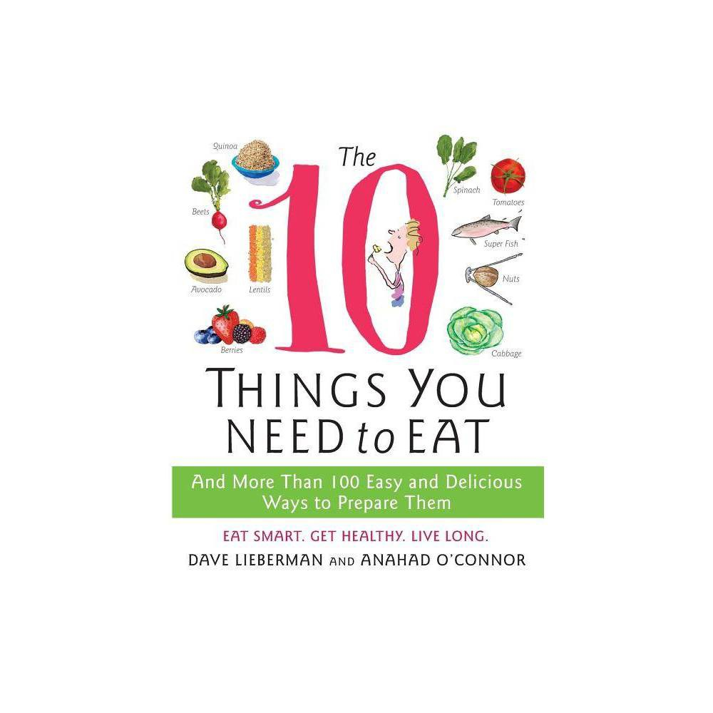 The 10 Things You Need To Eat By Anahad O Connor Dave Lieberman Paperback