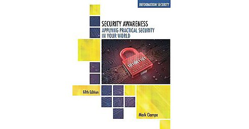 Security Awareness : Applying Practical Security in Your World (Paperback) (Ph.D. Mark Ciampa) - image 1 of 1