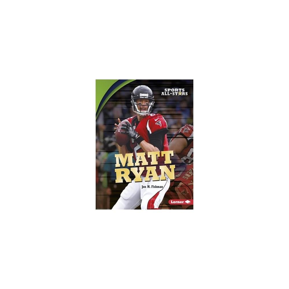 Matt Ryan - (Sports All-Stars) by Jon M. Fishman (Paperback)