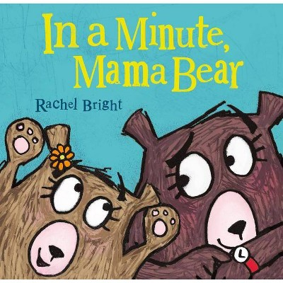 In a Minute, Mama Bear - (Mama and Bella Bear)by Rachel Bright (Hardcover)