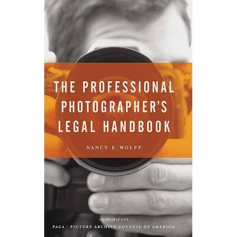 The Professional Photographer's Legal Handbook - by  Nancy E Wolff (Paperback) - image 1 of 1
