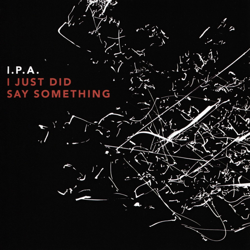 I.P.A. - I Just Did Say Something (CD)