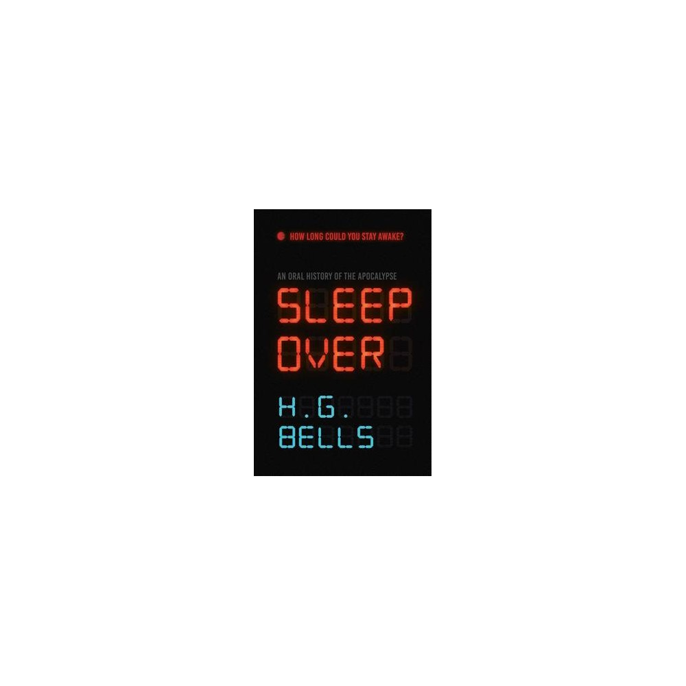 Sleep Over : An Oral History of the Apocalypse - by H. G. Bells (Paperback)
