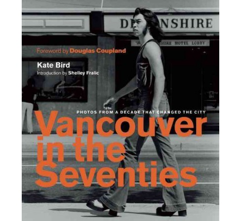 Vancouver in the Seventies : Photos from a Decade That Changed the City (Hardcover) (Kate Bird) - image 1 of 1
