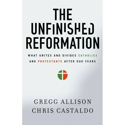 The Unfinished Reformation - by  Gregg Allison & Christopher A Castaldo (Paperback) - image 1 of 1