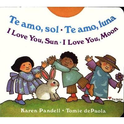 Te Amo, Sol-Te Amo, Luna/I Love You, Sun-I Love You, Moon - by Karen Pandell (Board Book)