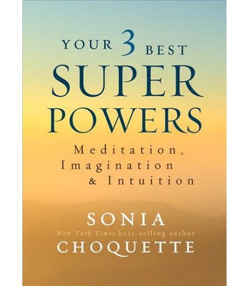 Your 3 Best Super Powers : Meditation, Imagination & Intuition (Paperback) (Sonia Choquette) - image 1 of 1