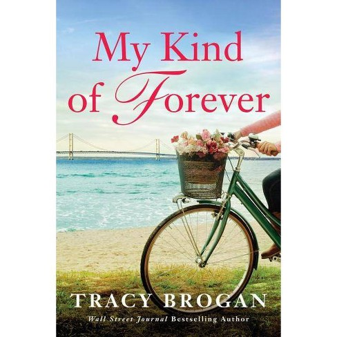My Kind of Forever - (Trillium Bay Novel) by  Tracy Brogan (Paperback) - image 1 of 1