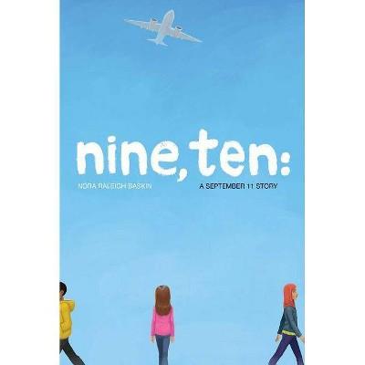Nine, Ten: A September 11 Story - by  Nora Raleigh Baskin (Paperback)
