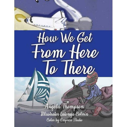 How We Get from Here to There - by  Angela Thompson (Paperback) - image 1 of 1
