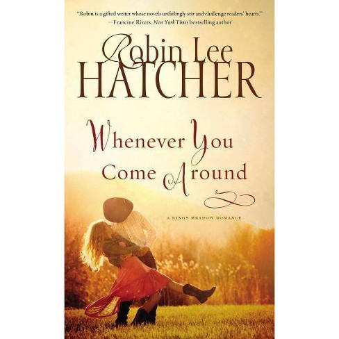 Whenever You Come Around - (Kings Meadow Romance) by  Robin Lee Hatcher (Paperback) - image 1 of 1