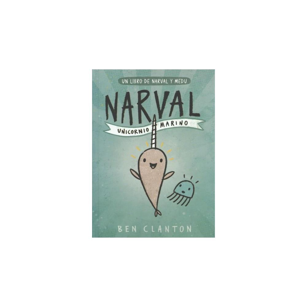 Narval / Narwhal : Unicornio Marino / Unicorn of the Sea - by Ben Clanton (Hardcover)