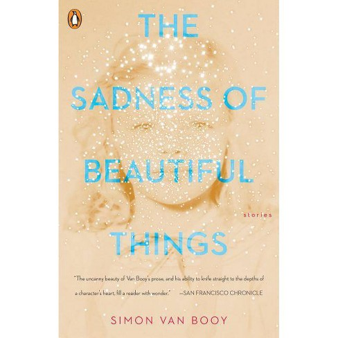 The Sadness of Beautiful Things - by  Simon Van Booy (Paperback) - image 1 of 1