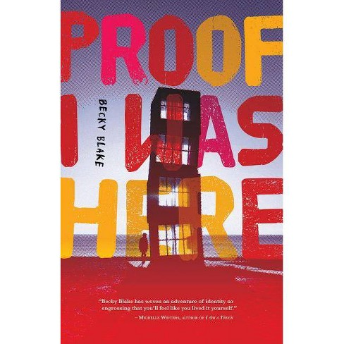 Proof I Was Here - by  Becky Blake (Paperback) - image 1 of 1