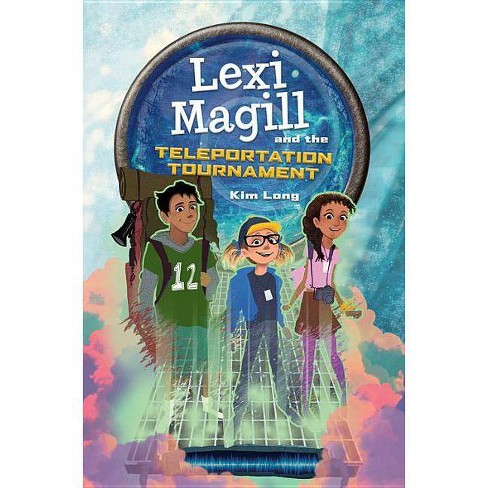 Lexi Magill and the Teleportation Tournament - by  Kim Long (Hardcover) - image 1 of 1