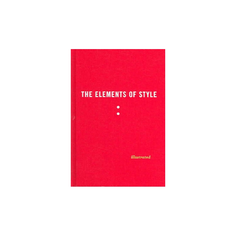 Elements of Style - by William Strunk & E. B. White (Hardcover)