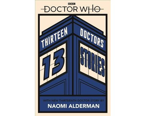 Doctor Who : Thirteen Doctors 13 Stories -  (Doctor Who) by Tbc & Naomi Alderman (Paperback) - image 1 of 1