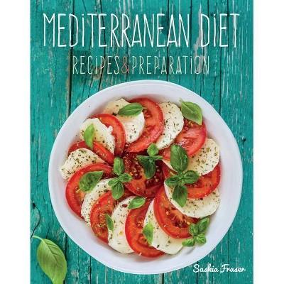 Mediterranean Diet - (Recipes & Preparation) by  Saskia Fraser (Hardcover)