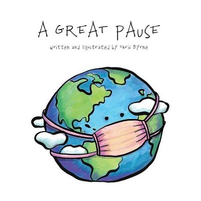 A Great Pause - by  Chris Byrne (Hardcover)