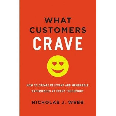 What Customers Crave - by  Nicholas Webb (Hardcover)