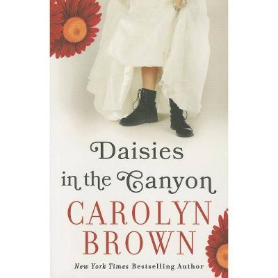 Daisies in the Canyon - by  Carolyn Brown (Paperback)