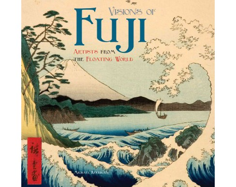 Visions of Fuji : Artists from the Floating World (New) (Hardcover) (Michael Kerrigan) - image 1 of 1