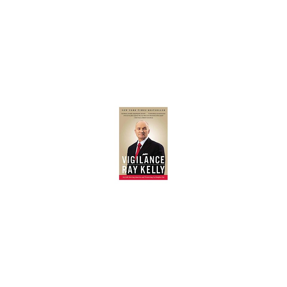 Vigilance : My Life Serving America and Protecting Its Empire City (Reprint) (Paperback) (Ray Kelly)