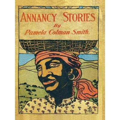 Annancy Stories by Pamela Colman Smith - by  Pamela C Smith (Paperback)