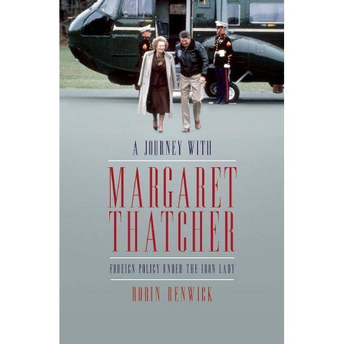 A Journey with Margaret Thatcher - by Robin Renwick (Hardcover)
