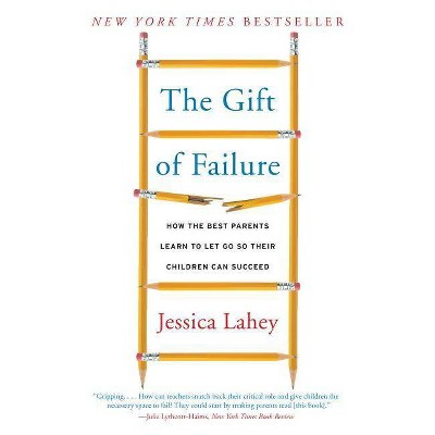 The Gift of Failure - by  Jessica Lahey (Paperback)