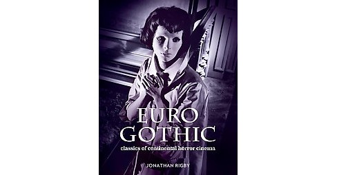 Euro Gothic : Classics of Continental Horror Cinema (Hardcover) (Jonathan Rigby) - image 1 of 1