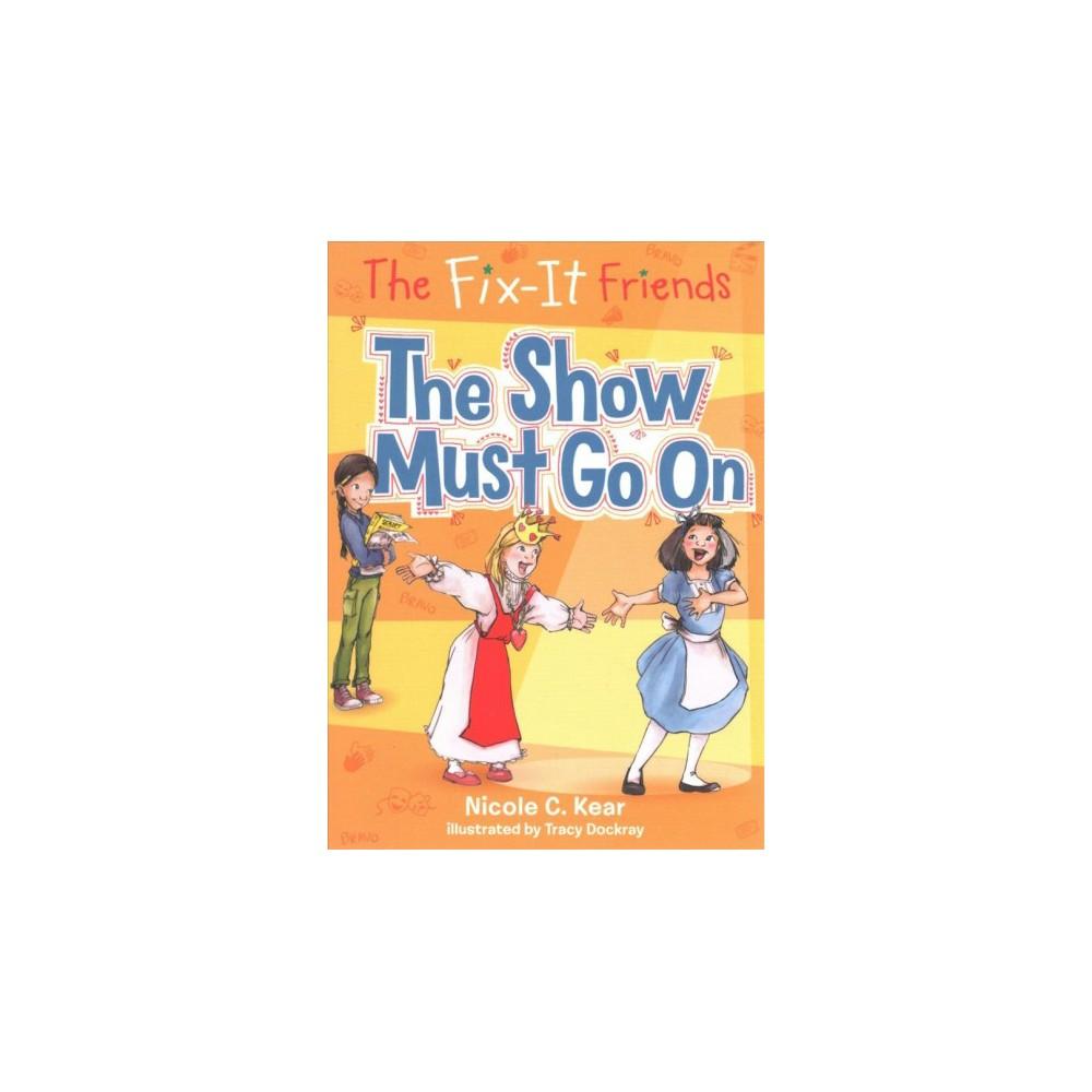 Show Must Go On - (Fix-it Friends) by Nicole C. Kear (Paperback)