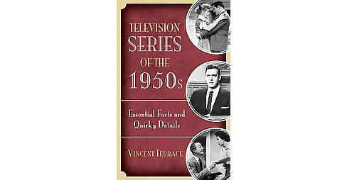 Television Series of the 1950s : Essential Facts and Quirky Details (Hardcover) (Vincent Terrace) - image 1 of 1