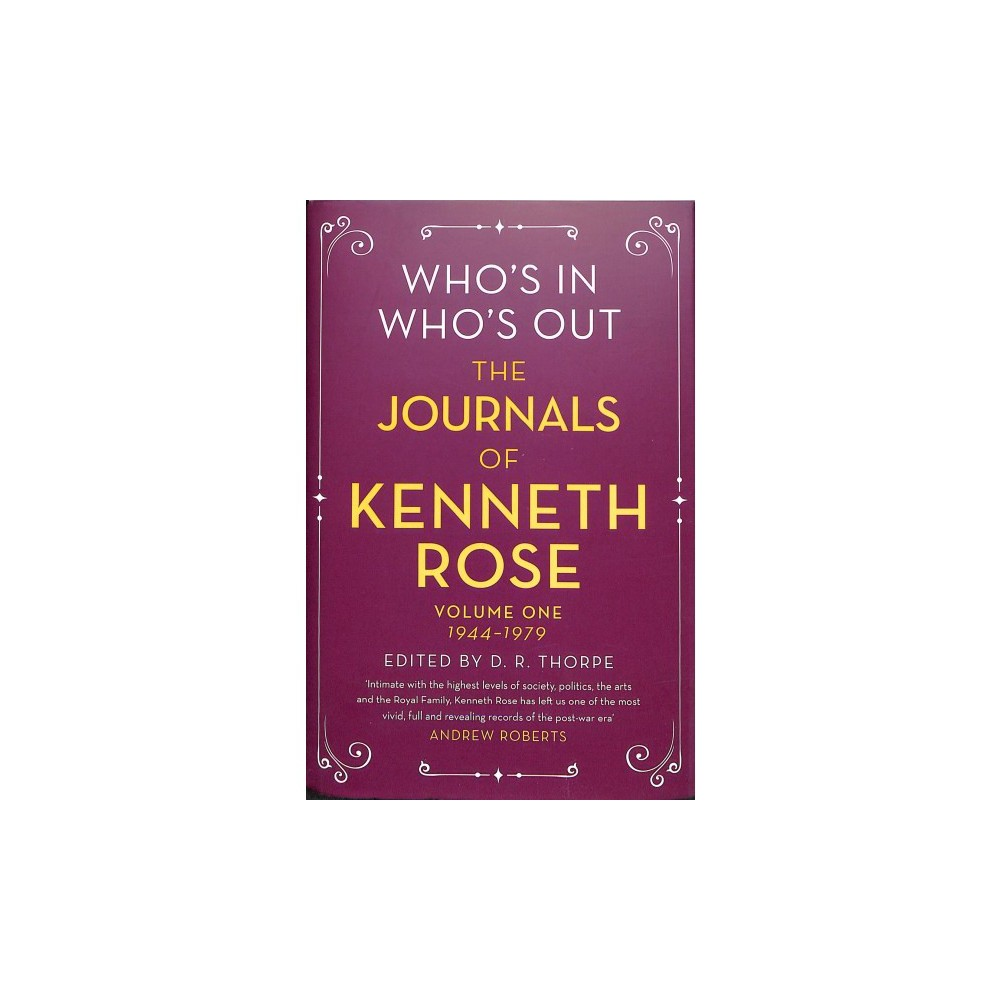 Who's In, Who's Out : The Journals of Kenneth Rose: 1944-1979 - (Hardcover)