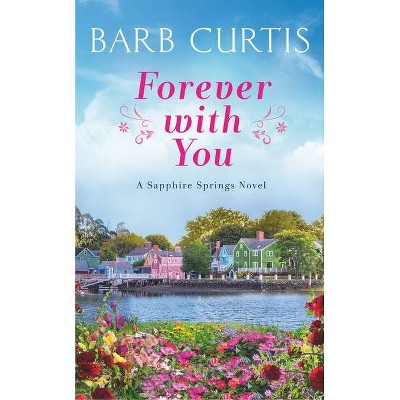 Forever with You - (Sapphire Springs) by  Barb Curtis (Paperback)