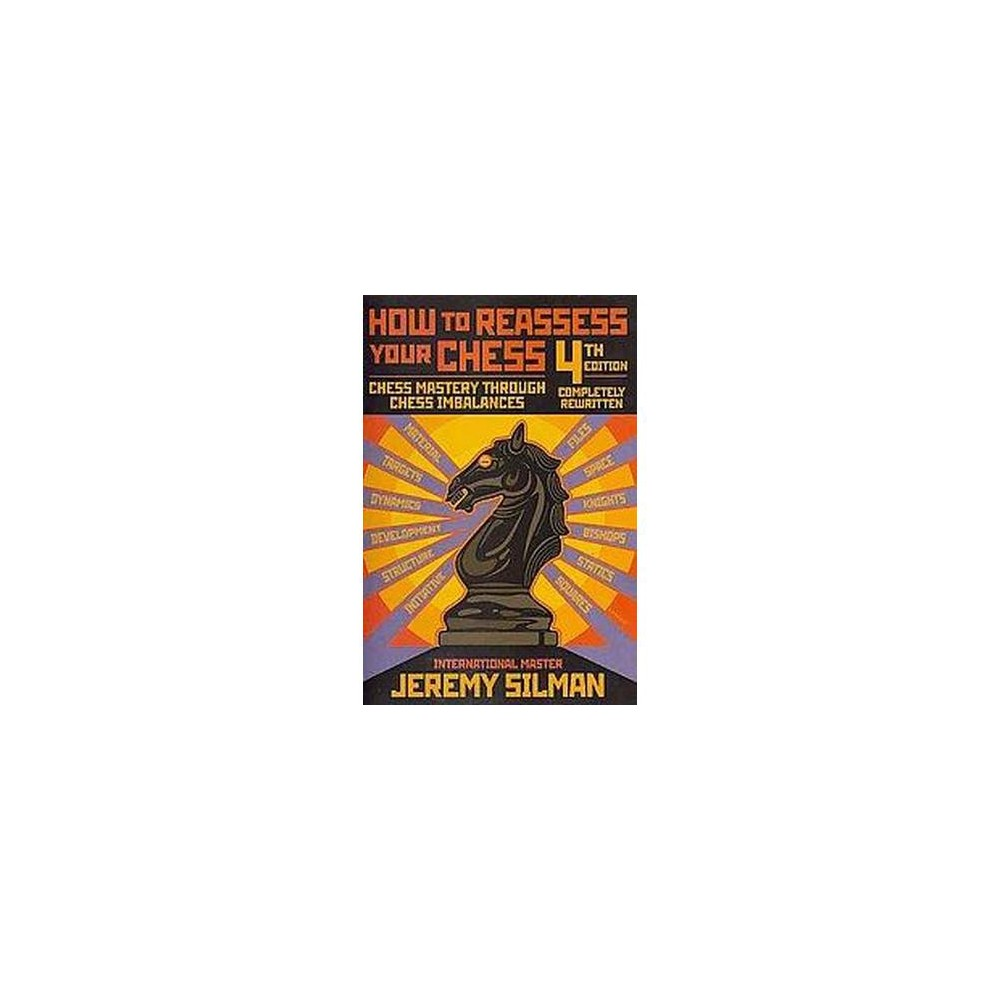 How to Reassess Your Chess : Chess Mastery Through Chess Imbalances (Paperback) (Jeremy Silman)