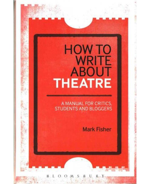 How to Write About Theatre (Hardcover) (Mark Fisher) - image 1 of 1