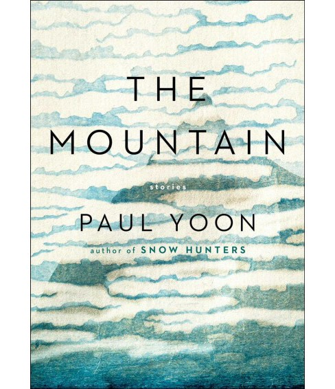 Mountain : Stories -  by Paul Yoon (Hardcover) - image 1 of 1